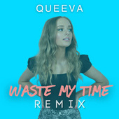 Waste My Time (Remix) by Queeva