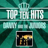 Top 10 Hits by Danny and the Juniors
