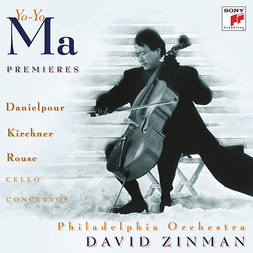Premiers - Concertos for Violoncello and Orchestra by Danielpour, Kirchner & Rouse (Remastered) by Yo-Yo Ma