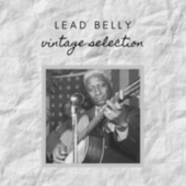 Leadbelly - Vintage Selection by Lead Belly