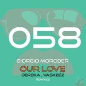Our Love (Dereka, Vaskeez Remixes) by Giorgio Moroder