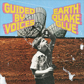 Earthquake Glue by Guided By Voices