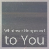 Whatever Happened to You von 101 Strings Orchestra, Anita O'Day, Henry Mancini, Helmut Zacharias, Bunny Berigan