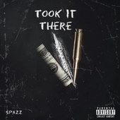 Took It There by Spazz