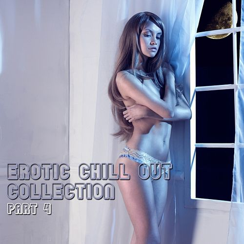 Erotic Chill Out Collection, Pt. 4 by Various Artists