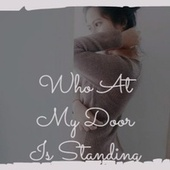 Who at My Door Is Standing by Victor Silvester, Tennessee Ernie Ford, Billy Mayerl, Mario Lanza, The Lennon Sisters, The Tornados, Ray Anthony, His Kingdom of Love Childrens Choir, Mohammed Rafi