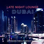 Late Night Lounge Dubai (20 Tracks for a Perfect Night) by Various Artists