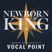 Newborn King by BYU Vocal Point