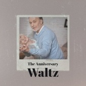 The Anniversary Waltz von The Tornados, George Beverly Shea, Mario Lanza, Billy Mayerl, Victor Silvester, Rosemary Clooney, Jane Froman