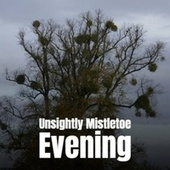 Unsightly Mistletoe Evening von Woody