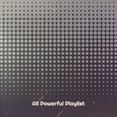 All Powerful Playlist by Various Artists