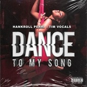 Dance To My Song by Hankroll Perri