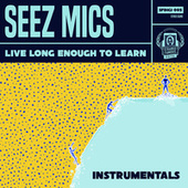 Live Long Enough To Learn Instrumentals by Seez Mics