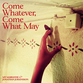 Come Whatever, Come What May by My Marianne