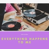 Everything Happens to Me by Julie London