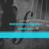 Where Does a Broken Heart Go von Jim Reeves