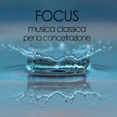 Focus Musica Classica per la concentrazione von Various Artists