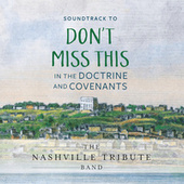 Don't Miss This in the Doctrine and Covenants (Original Soundtrack) de Nashville Tribute Band