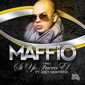 Si Yo Fuera El (feat. Joey Montana) - Single by Maffio