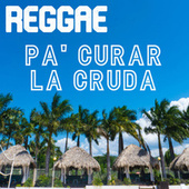 Reggae Pa' Curar La Cruda by Various Artists