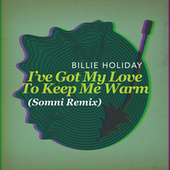 I've Got My Love To Keep Me Warm (Somni Remix) by Billie Holiday