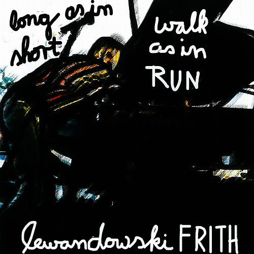 Long As In Short, Walk As In Run by Fred Frith
