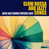 Slow Bossa and Jazzy Songs (Latin Jazz Lounge Vintage Cafe') by Various Artists