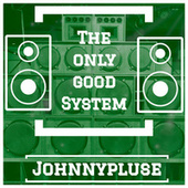 The Only Good System by Johnny Pluse