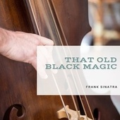 That Old Black Magic by Frank Sinatra