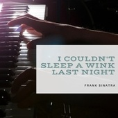 I Couldn't Sleep a Wink Last Night von Frank Sinatra