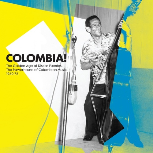 Colombia! The Golden Age of Discos Fuentes. The Powerhouse of Colombian Music 1960-76 de Various Artists