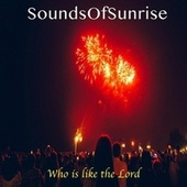 Who Is Like the Lord by SoundsOfSunrise