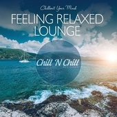 Feeling Relaxed Lounge: Chillout Your Mind by Various Artists