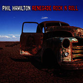 Renegade Rock N Roll by Phil Hamilton