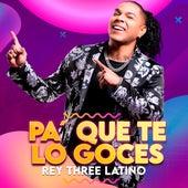 Pá Que Te lo Goces by Rey Three Latino