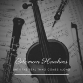 Until the Real Thing Comes Along von Coleman Hawkins