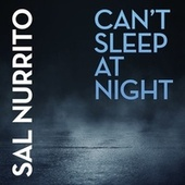 Can't Sleep at Night by Sal Nurrito