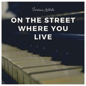 On the Street Where You Live by Billy Taylor Trio, Quincy Jones Orchestra, Stanley Holloway, Gordon Dilworth, Franz Allers, Rex Harrison, John Michael King, Julie Andrews, Robert Coote, Philippa Bevans, Percy Faith