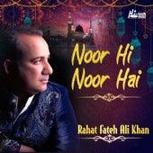Noor Hi Noor Hai by Rahat Fateh Ali Khan