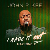 I Made It Out (The Remixes) von John P. Kee
