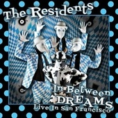 In Between Dreams: Live In San Francisco by The Residents
