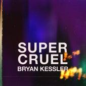 Super Cruel by Bryan Kessler