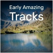 Early Amazing Tracks by Various Artists