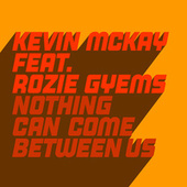 Nothing Can Come Between Us by Kevin McKay