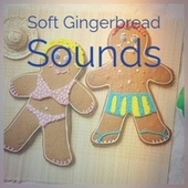 Soft Gingerbread Sounds by Trini Lopez, Bobby Helms, Traditional, Huey, Christmas Songs, Gigi, George Formby, Johnny Mastro