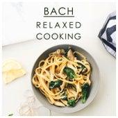 Bach Relaxed Cooking von Johann Sebastian Bach