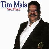 Só Você (Para Ouvir e Dançar) de Tim Maia