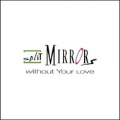 Without Your Love von Split Mirrors