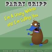 I'm A Crazy Weirdo And I'm Calling You - Single by Parry Gripp