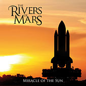 Miracle of the Sun by The Rivers Of Mars